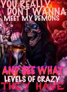 Seriously I hope you don't get to see my demons Reaper Quotes, True Quotes, Funny Quotes, Favorite Quotes, Best Quotes, Biker Quotes, Dark Thoughts, Dark Quotes, Think