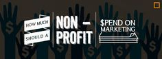 How Much Should a Non-Profit Spend on Marketing?