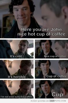 sherlock+holmes+bbc+funny+pic. | Nice hot cup of coffee - Funny quotes from Sherlock.