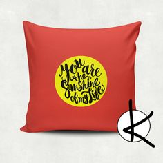 You are the sunshine of my life  Cushion Cover  Hot by Kultured