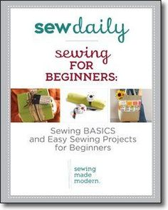 Sewing for Beginners: Sewing Basics and Easy Sewing Projects for Beginners - Sew Daily