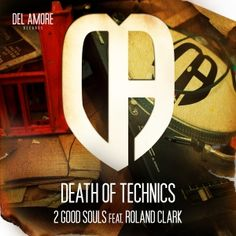 Label Worx Release of the Day - 2 Good Souls Ft Roland Clark : Death of Technics [ Del Amore Records ]