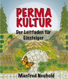 PERMAKULTUR. Der Leitfaden für Einsteiger von Manfred Neuhold, http://www.amazon.de/dp/B008F2RJBS/ref=cm_sw_r_pi_dp_ZzPuub1TE84V2
