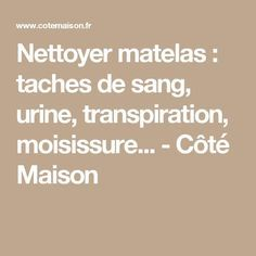 Nettoyer matelas : taches de sang, urine, transpiration, moisissure... - Côté Maison Desperate Housewives, Everything And Nothing, The Body Shop, Clean Up, Getting Organized, Declutter, Good To Know, Cleaning Hacks, Diy And Crafts
