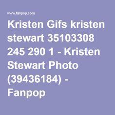 Kristen Gifs kristen stewart 35103308 245 290 1 - Kristen Stewart Photo (39436184) - Fanpop