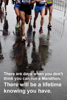 There are days when you don't think you can run a Marathon. There will be a lifetime knowing you have... #RunningQuotes