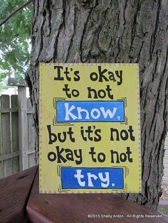 Teacher Classroom Wood Sign Its okay to not by PromotingSuccess -- Item Details        (9)   Shipping & Policies This classroom wood sign is completely hand painted (no stickers or vinyl) in yellow with metallic blue accents. There are also gray sparkly dots all the way around the painting.  It's okay to now know, but it's not okay to not try.