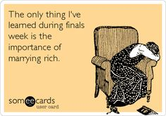 Funny Confession Ecard: The only thing I've learned during finals week is the importance of marrying rich.