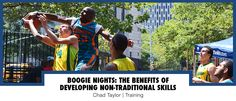 Boogie Nights: The Benefits of Developing Non-Traditional Skills