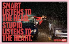 "Diesel: Be Stupid Advertising Campaign.  ""Smart Listens To The Head.Stupid Listens To The Heart."""