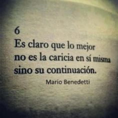 """""""It is clear that the best it is not the caress itself but its continuation."""" - 'Sobre caricias', by Mario Benedetti"""
