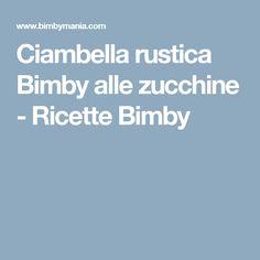 Ciambella rustica Bimby alle zucchine - Ricette Bimby