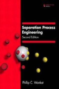 Separation process engineering : includes mass transfer analysis / Phillip C. Wankat
