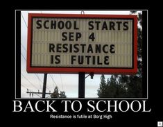 Check out all our School Starting Resistance Is Futile funny pictures here on our site. We update our School Starting Resistance Is Futile funny pictures daily! Epic Fail Photos, Resistance Is Futile, College Humor, School Humor, School Stuff, Funny School, School Days, School Quotes, School Life