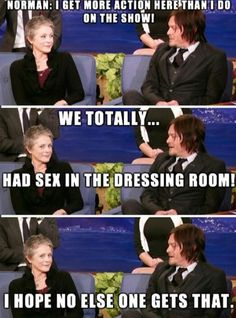 After he said that she had this look on her face like she knew Carol and Daryl were finally going to be together, or they just had sex in the dressing room lol