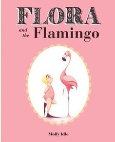 Flora and the Flamingo: A gorgeously illustrated wordless book that kids of ALL ages will adore.