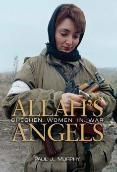 Allah's Angels: Chechen Women in War by Paul J. Murphy. $24.58. Author: Paul J. Murphy. 320 pages. Publisher: Naval Institute Press (January 15, 2011)