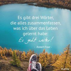 """""""Es gibt drei Wörter, die alles zusammenfassen, was ich über das #Leben gelernt habe: Es geht weiter."""" Robert #Frost #motivation #positivesdenken #glück #glücklichsein #happiness #inspiration #zitat"""