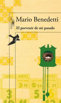 """""""El porvenir de mi pasado"""" de Mario Benedetti. Alfaguara."""
