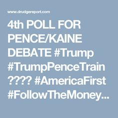 DRUDGE REPORT 4th POLL FOR PENCE/KAINE DEBATE #Trump #TrumpPenceTrain  #AmericaFirst #FollowTheMoney  #StopHillary  #RiggedSystem   #Putin #OregonFront #AMEXIT #Britain1st