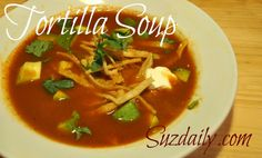How to Make Tortilla Soup - based on Rick Bayless Tortilla Soup recipe.  Family favorite!  YUM!!!!!