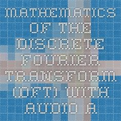 MATHEMATICS OF THE DISCRETE FOURIER TRANSFORM (DFT) WITH AUDIO APPLICATIONS SECOND EDITION