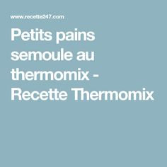 Petits pains semoule au thermomix - Recette Thermomix