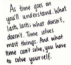 Take time to figure things out and don't rush things.