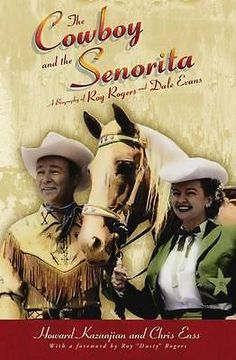 Cowboy and the Senorita, A Biography of Roy Rogers and Dale Evans by Chris Enss,