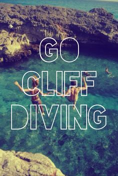 Go cliff diving. i can check this off my list