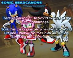 There's a version of His World for each of the four hedgehogs. Sonic has the original. Amy has the Blue World Prelude. Shadow has the Crush 40 version.