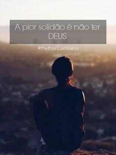 A pior solidão é não ter Deus.