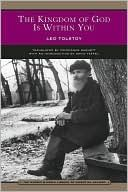 The Kingdom of God is Within You: Christianity Not as a Mystic Religion but as a New Theory of Life, by Leo Tolstoy