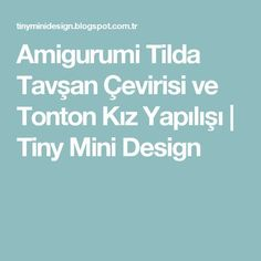 Amigurumi Tilda Tavşan Çevirisi ve Tonton Kız Yapılışı         |          Tiny Mini Design