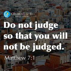 Do not judge so that you will not be judged. -Matthew 7:1 #celebrateGod