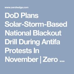 DoD Plans Solar-Storm-Based National Blackout Drill During Antifa Protests In November | Zero Hedge