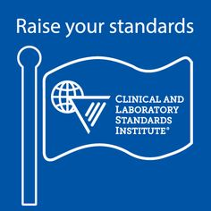 Raise your standards with CLSI.