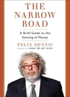The Narrow Road by Felix Dennis, Click to Start Reading eBook, One of the world's most successful media moguls shares eighty-eight tips for starting a business and