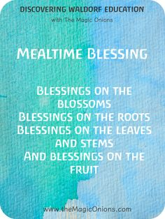 Beautiful Waldorf Mealtime Blessing Verse for Food - Blessings on the Blossoms, blessings onthe roots.