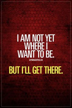 I am not yet where I want to be. But I'll get there. You're not there yet but you know exactly what you want. And you KNOW you're going to get it. And you're ready to work and train hard to get there. NEVER give up. You'll get there. Enjoy another gym quote! #gymmotivation #motivational #workoutmotivation