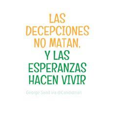 """""""Las #Decepciones no matan, y las Esperanzas hacen Vivir""""."""
