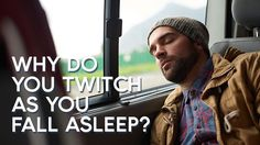 😴 | Why do you twitch as you fall asleep?