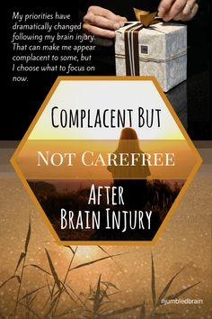 I might seem complacent, but my priorities have changed since my brain injury.