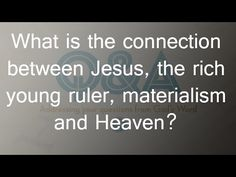 What is the connection between Jesus, the rich young ruler, materialism ...