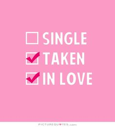 Single. Taken. In love. Picture Quotes.