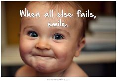 When all else fails, smile. Picture Quotes.