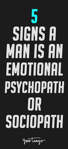 Is the man you love an emotional psychopath? If he does any of these things, you need to run away from him as quickly as you can.
