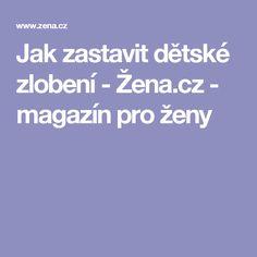 Jak zastavit dětské zlobení - Žena.cz - magazín pro ženy