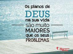 Os planos de Deus na sua vida são muito maiores que os seus problemas... #planos #deus #vida #problema