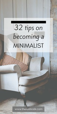 32 Tips on Becoming a Minimalist- Are you overwhelmed by the sheer amount of stuff you've accumulated? Are you ready for a change? It's time to minimize! These 32 tips will have you well on your way to a less cluttered, calmer life you can enjoy! #minimalism #declutter #minimalist